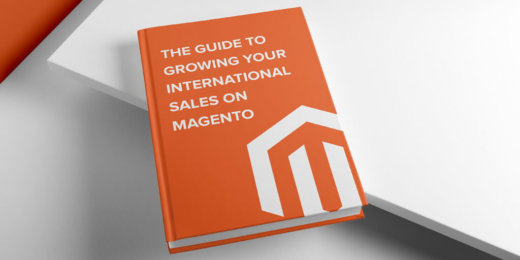 The guide to growing your international sales on Magento